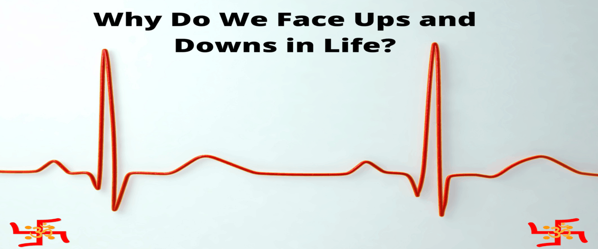 Why Do We Face Ups And Downs In Life