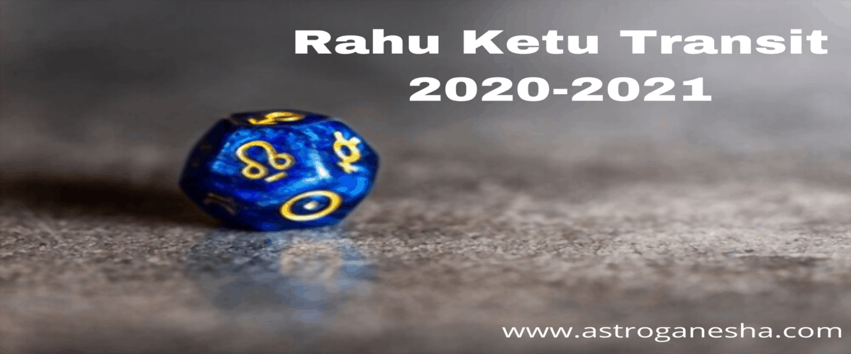 Know the current Rahu Ketu Transit 2020 to 2021